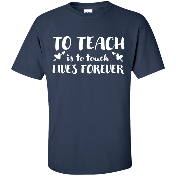To Teach is to Touch Lives Forever  T-Shirt - TeachersLoungeShop - 10