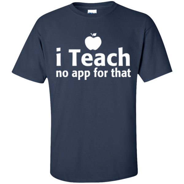 I Teach no app for that  T-Shirt - TeachersLoungeShop - 10