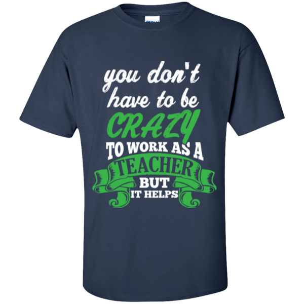 You dont have to be crazy to work as a Teacher but it helps  T-Shirt - TeachersLoungeShop - 9