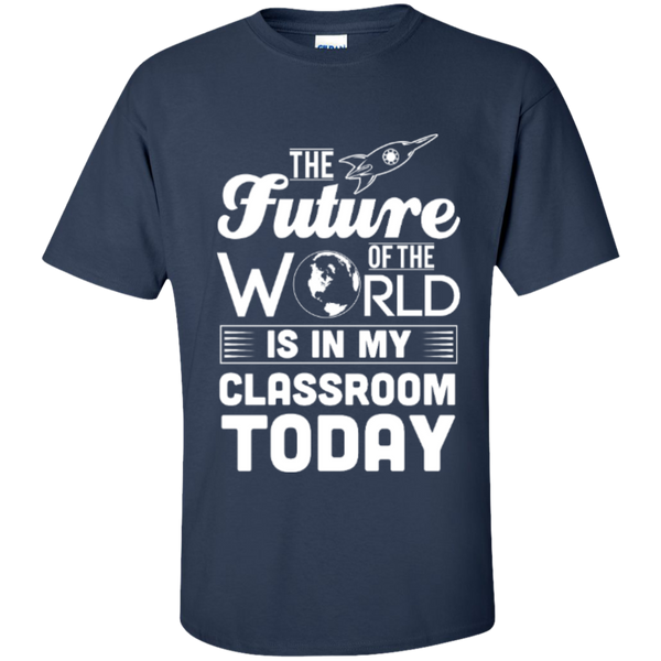 The Future of the world is in my classroom today  T-Shirt - TeachersLoungeShop - 9