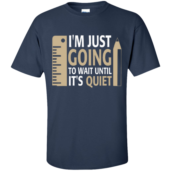 I'm Just going to way until its Quiet  T-Shirt - TeachersLoungeShop - 9