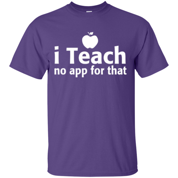 I Teach no app for that  T-Shirt - TeachersLoungeShop - 11