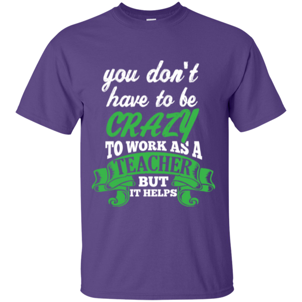 You dont have to be crazy to work as a Teacher but it helps  T-Shirt - TeachersLoungeShop - 10
