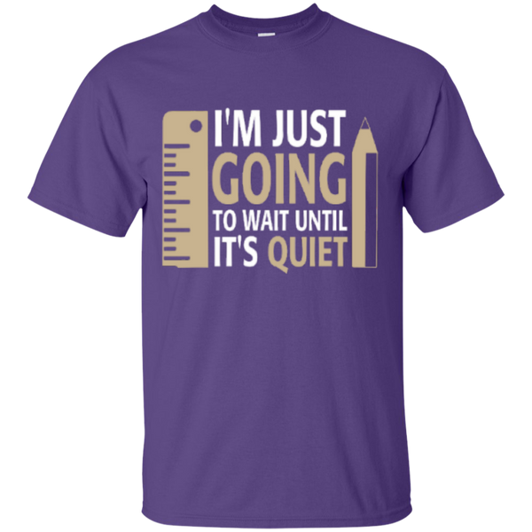 I'm Just going to way until its Quiet  T-Shirt - TeachersLoungeShop - 10