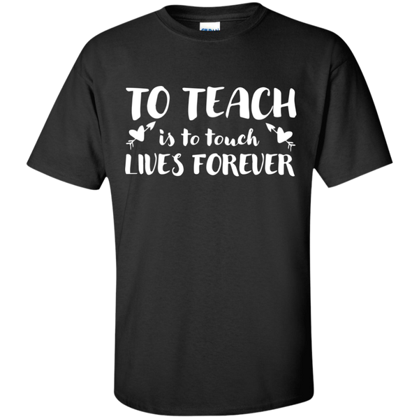 To Teach is to Touch Lives Forever  T-Shirt - TeachersLoungeShop - 1