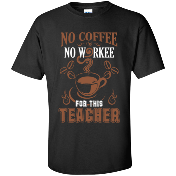 No Coffee No Workee for this Teacher  T-Shirt - TeachersLoungeShop - 3