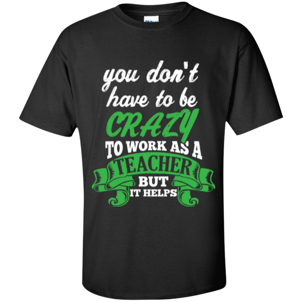 You dont have to be crazy to work as a Teacher but it helps  T-Shirt - TeachersLoungeShop - 1