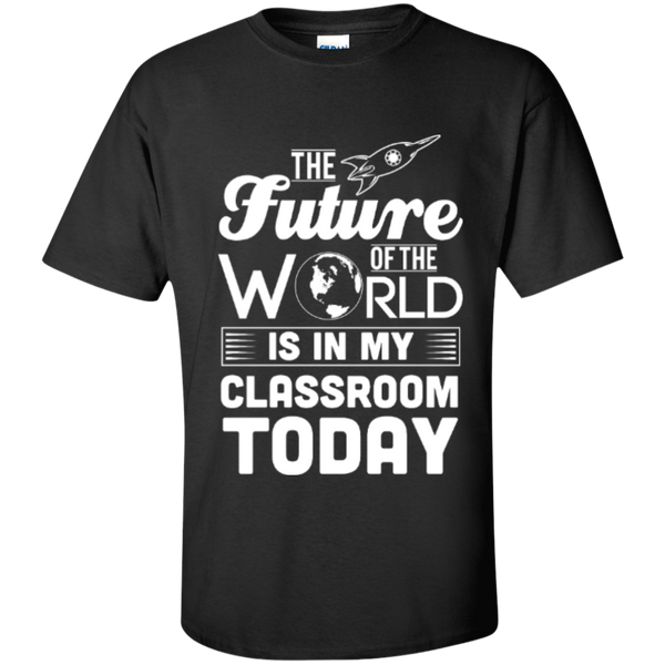 The Future of the world is in my classroom today  T-Shirt - TeachersLoungeShop - 1