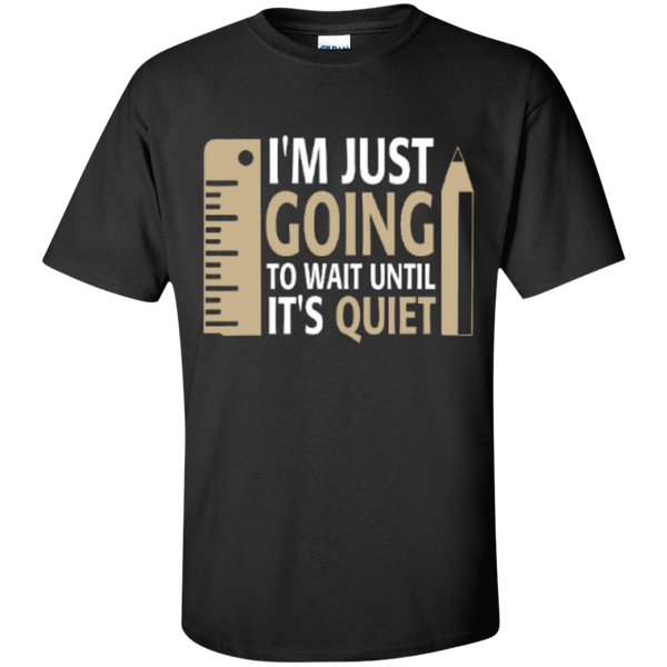 I'm Just going to way until its Quiet  T-Shirt - TeachersLoungeShop - 1