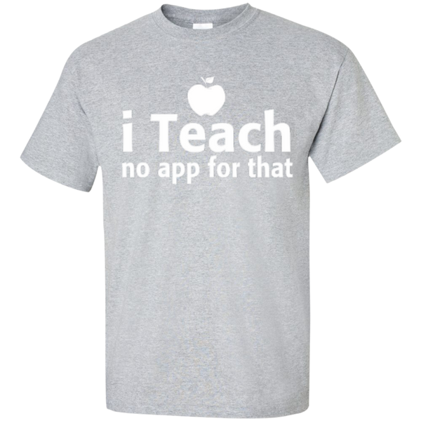I Teach no app for that  T-Shirt - TeachersLoungeShop - 2