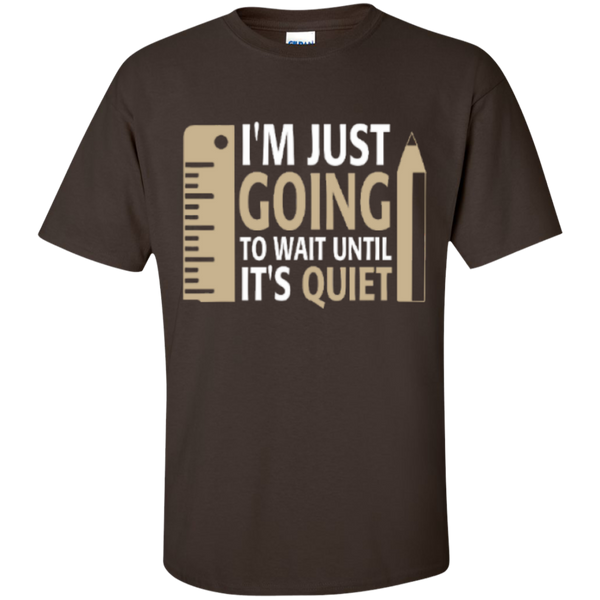 I'm Just going to way until its Quiet  T-Shirt - TeachersLoungeShop - 2