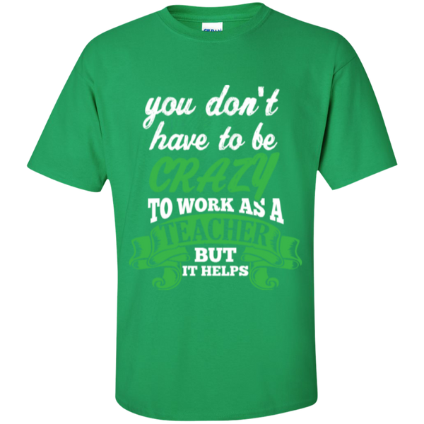 You dont have to be crazy to work as a Teacher but it helps  T-Shirt - TeachersLoungeShop - 2