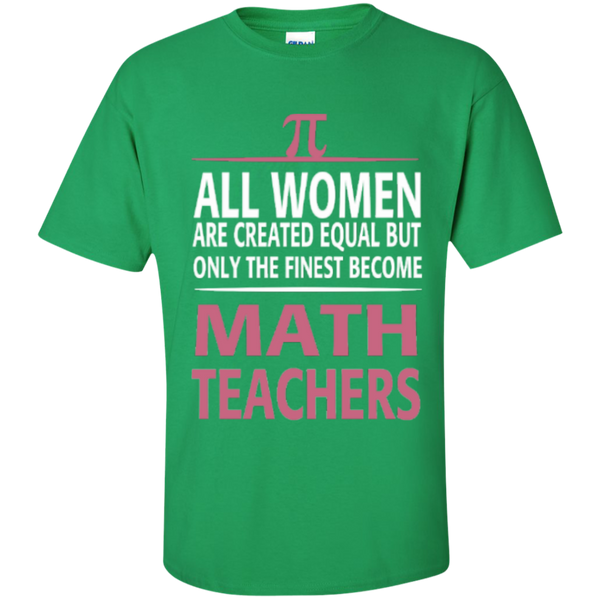 All Women are Created Equal but only the Finest become Math Teachers  T-Shirt - TeachersLoungeShop - 3