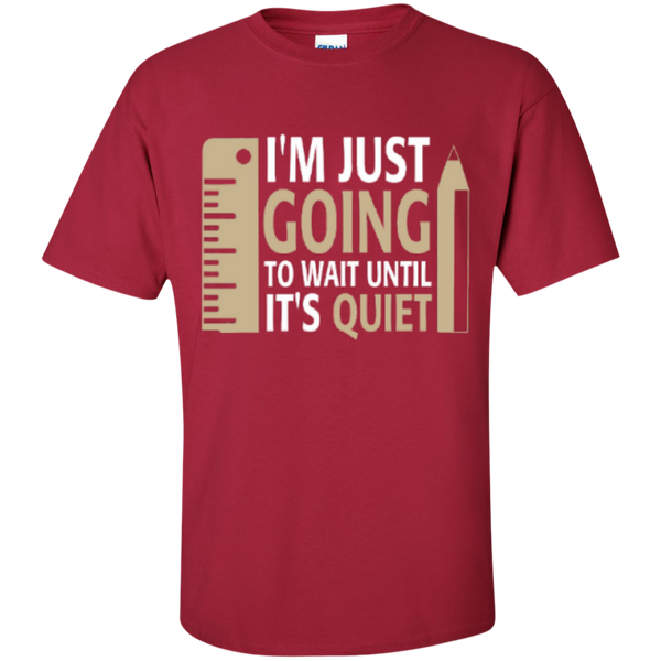 I'm Just going to way until its Quiet  T-Shirt - TeachersLoungeShop - 3