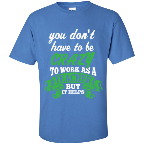 You dont have to be crazy to work as a Teacher but it helps  T-Shirt - TeachersLoungeShop - 4
