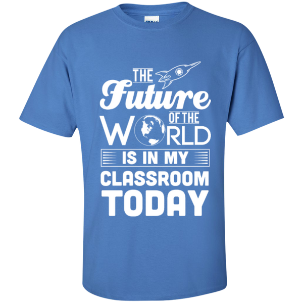 The Future of the world is in my classroom today  T-Shirt - TeachersLoungeShop - 4
