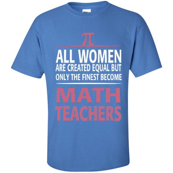 All Women are Created Equal but only the Finest become Math Teachers  T-Shirt - TeachersLoungeShop - 4