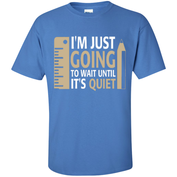 I'm Just going to way until its Quiet  T-Shirt - TeachersLoungeShop - 4
