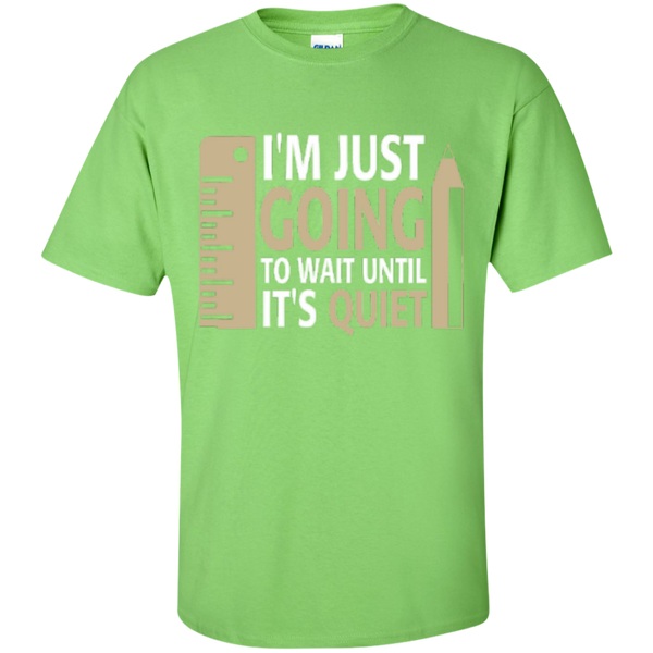 I'm Just going to way until its Quiet  T-Shirt - TeachersLoungeShop - 5