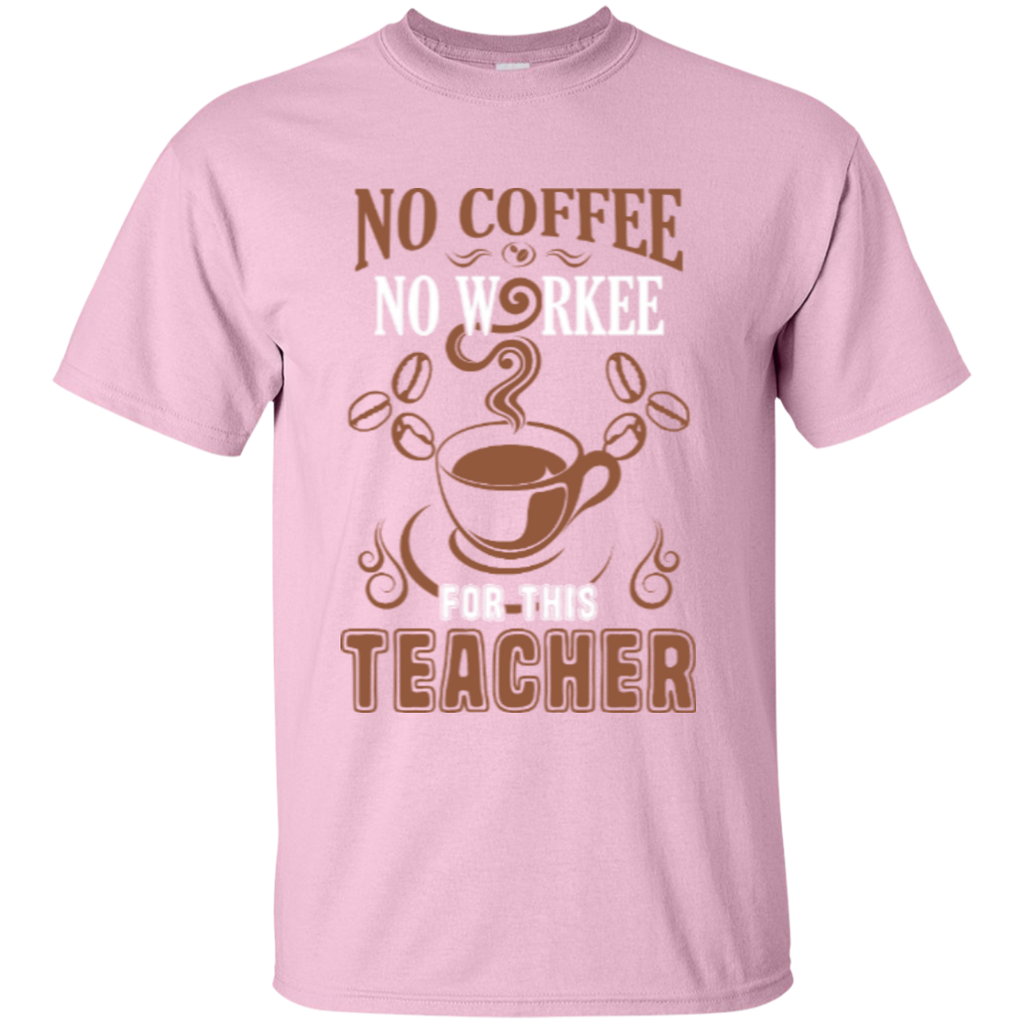No Coffee No Workee for this Teacher  T-Shirt - TeachersLoungeShop - 1