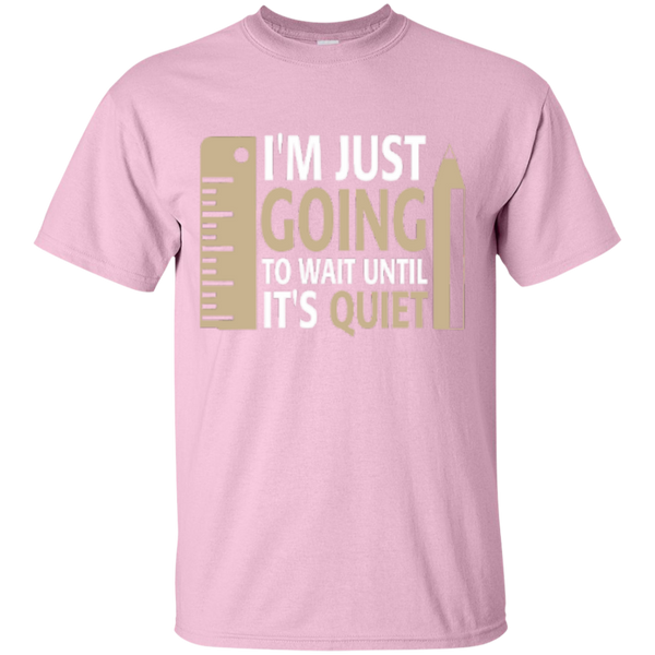 I'm Just going to way until its Quiet  T-Shirt - TeachersLoungeShop - 6