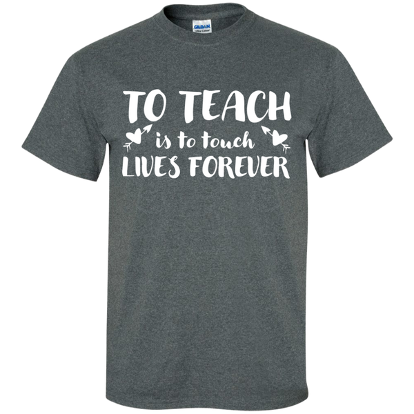 To Teach is to Touch Lives Forever  T-Shirt - TeachersLoungeShop - 5