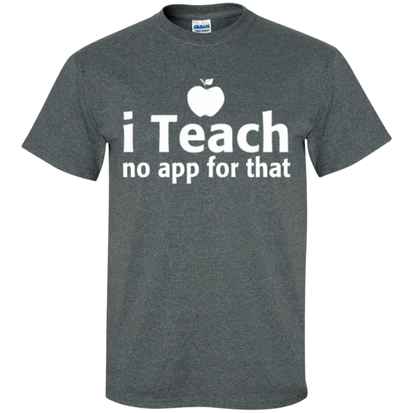 I Teach no app for that  T-Shirt - TeachersLoungeShop - 6