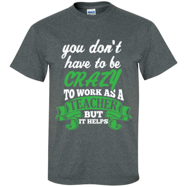 You dont have to be crazy to work as a Teacher but it helps  T-Shirt - TeachersLoungeShop - 5