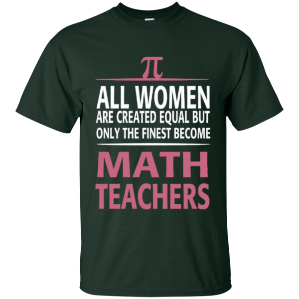 All Women are Created Equal but only the Finest become Math Teachers  T-Shirt - TeachersLoungeShop - 2
