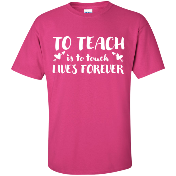 To Teach is to Touch Lives Forever  T-Shirt - TeachersLoungeShop - 6