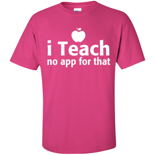 I Teach no app for that  T-Shirt - TeachersLoungeShop - 7