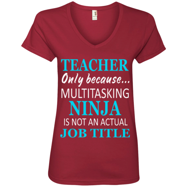 Teacher only because Multitasking Ninja is not an actual Job Title  Ladies ' V-Neck Tee - TeachersLoungeShop - 4