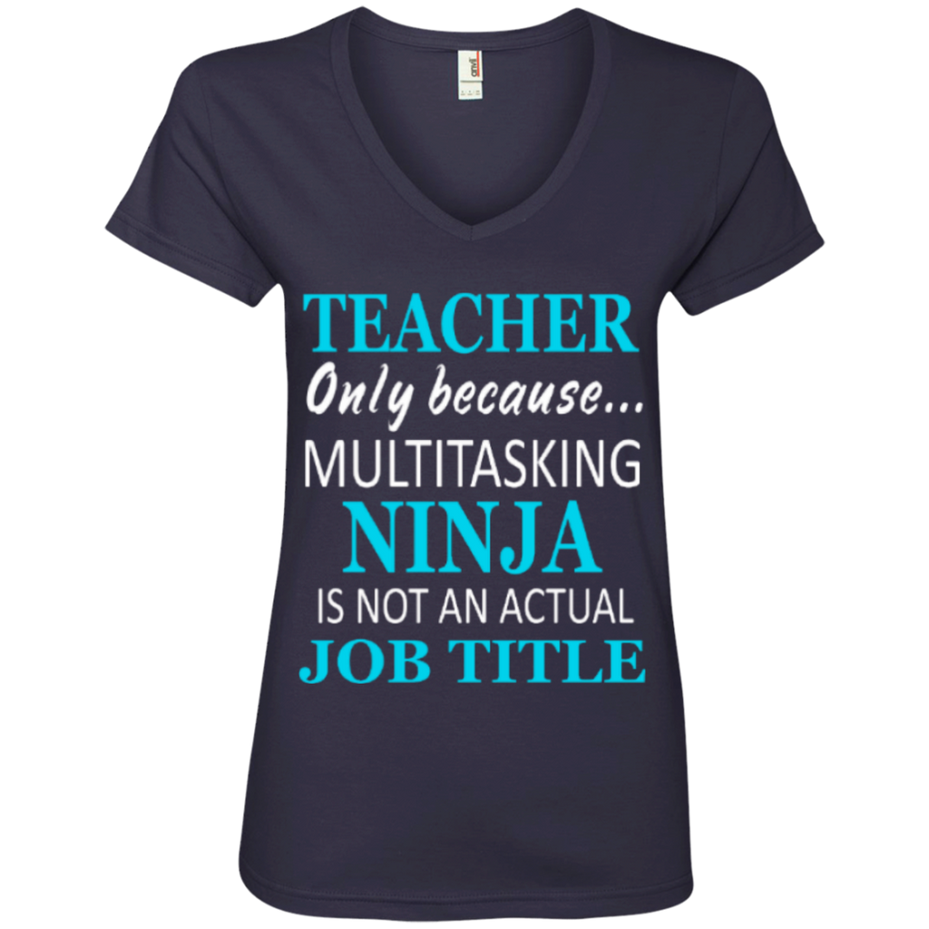 Teacher only because Multitasking Ninja is not an actual Job Title  Ladies ' V-Neck Tee - TeachersLoungeShop - 1