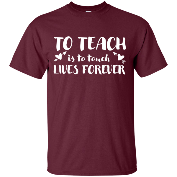 To Teach is to Touch Lives Forever  T-Shirt - TeachersLoungeShop - 7