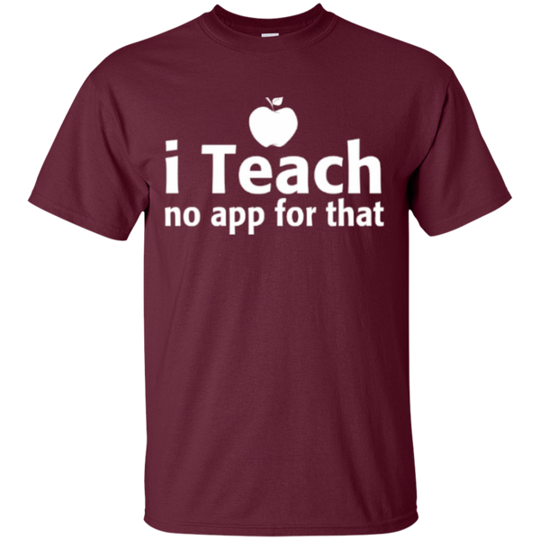 I Teach no app for that  T-Shirt - TeachersLoungeShop - 8