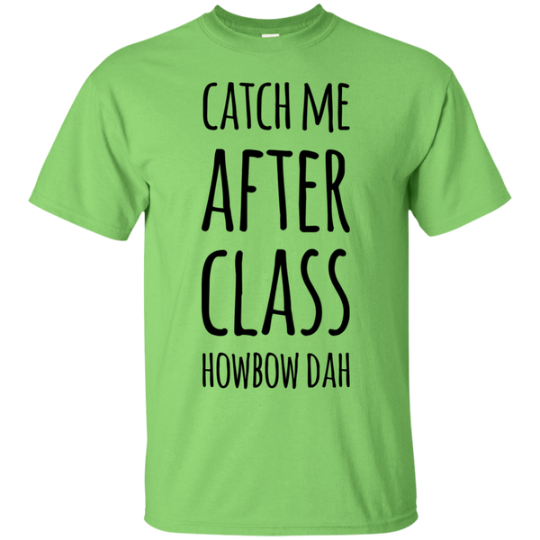 Catch me after class howbow dah  T-Shirt