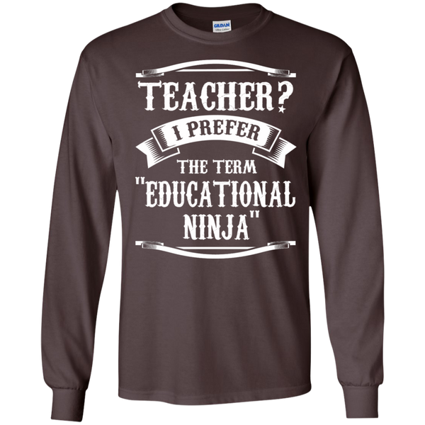 Teacher i Prefer the term Educational Ninja LS Ultra Cotton Tshirt - TeachersLoungeShop - 4