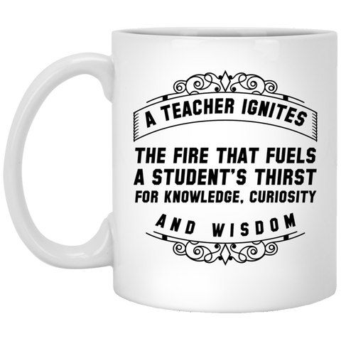 A Teacher ignites the fire that fuels  a student's thirst for knowledhe , curiousity and wisdom Mug