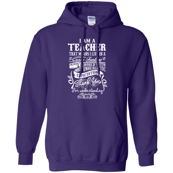 I Am a Teacher That Means I Live in a Crazy Fantasy World with Unrealistic Expectations Pullover Hoodie 8 oz - TeachersLoungeShop - 10