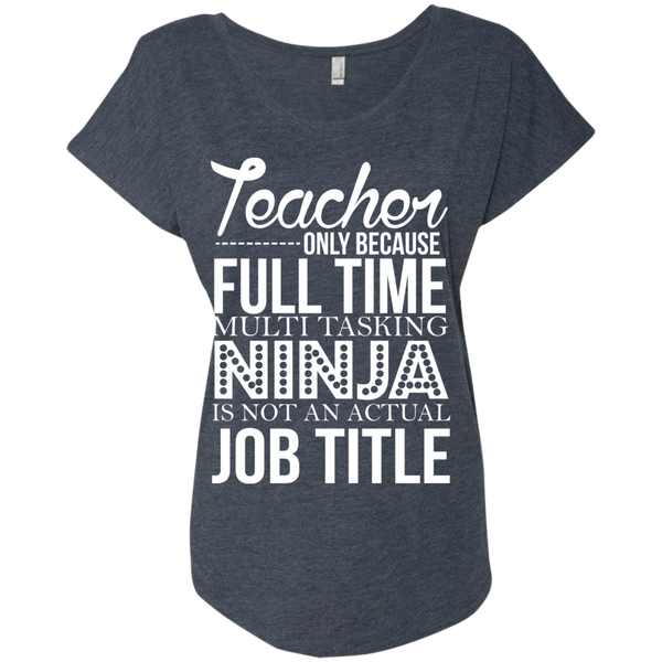 Teacher only Because Full Time Multi Tasking Ninja is not an actual Job Title  Ladies Triblend Dolman Sleeve - TeachersLoungeShop - 6