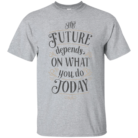 The future depends on what you do today   T-Shirt