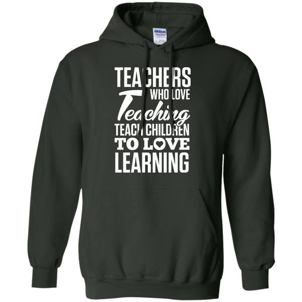 Teachers who love Teaching Teach Children  to love Learning Pullover Hoodie 8 oz - TeachersLoungeShop - 6