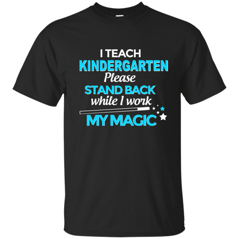 I Teach Kindergarten Please Stand Back While I Work My Magic Cotton T-Shirt - TeachersLoungeShop - 1