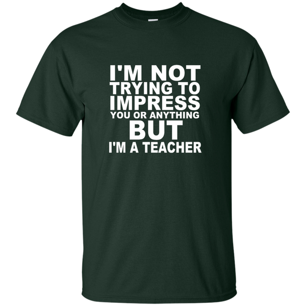 I'm Not Trying to Impress You or Anything But I'm a Teacher Cotton T-Shirt - TeachersLoungeShop - 2