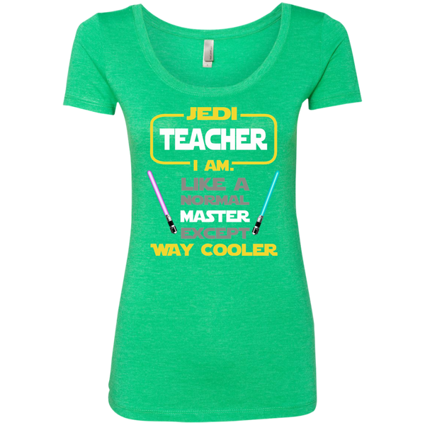 Jedi Teacher I Am Like a Normal Master Except Way Cooler Next Level Ladies Triblend Scoop - TeachersLoungeShop - 2