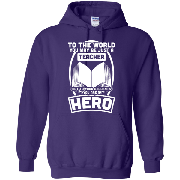 To The World You may be just A Teacher but to your students you are a Hero  Hoodie 8 oz - TeachersLoungeShop - 8