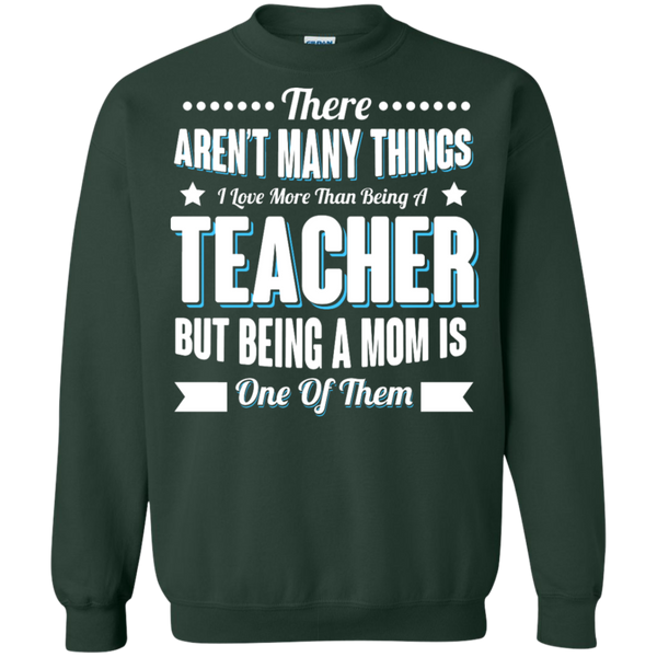 There aren't many things I Love more than being a Teacher but being a MOM is one of them Crewneck Pullover Sweatshirt  8 oz - TeachersLoungeShop - 5