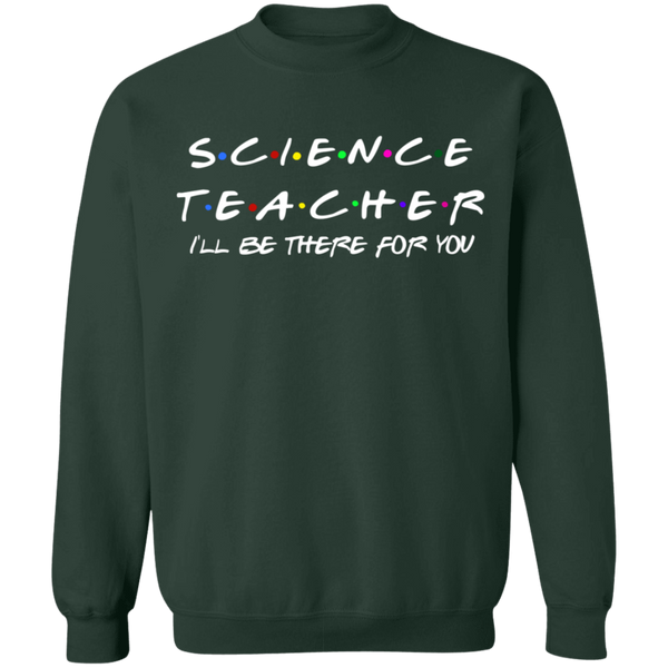 Science Teacher I'll be there for you Crewneck Pullover Sweatshirt  8 oz.