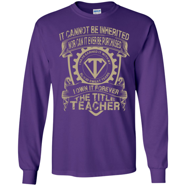 It cannot be inherited nor it ever be purchased I own it forever the title Teacher LS   Tshirt - TeachersLoungeShop - 10