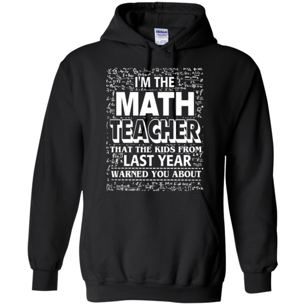 I am the Math Teacher that the Kids from Last Year Warned You About Teacher T-shirt Hoodie - TeachersLoungeShop - 8